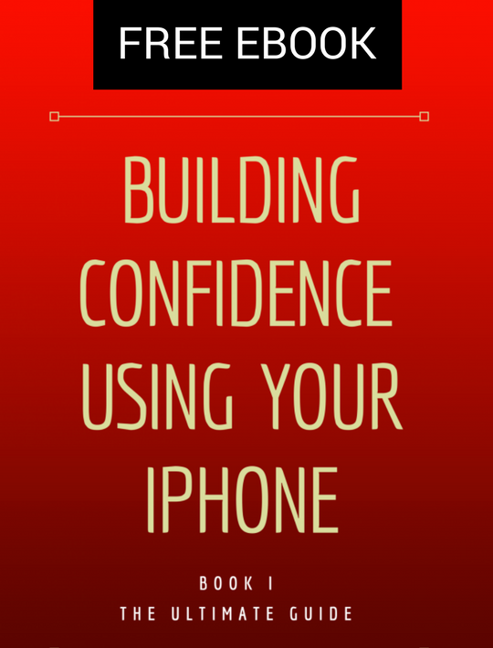 Download our Free EBook, Building Confidence Using Your iPhone