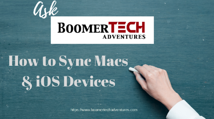 ASK BoomerTECH Adventures — How to Sync Mac & iOS Devices