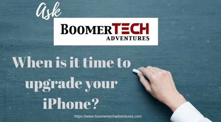 ASK BoomerTECH Adventures — When is it time to upgrade your iPhone?