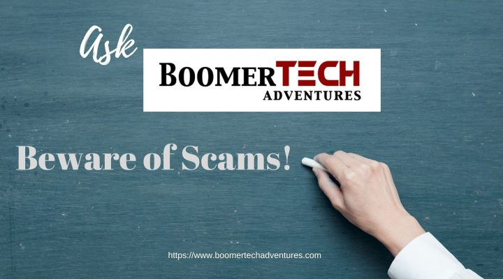 ASK BoomerTECH Adventures — What should I look for to avoid scams?